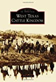 West Texas Cattle Kingdom (Images of America)