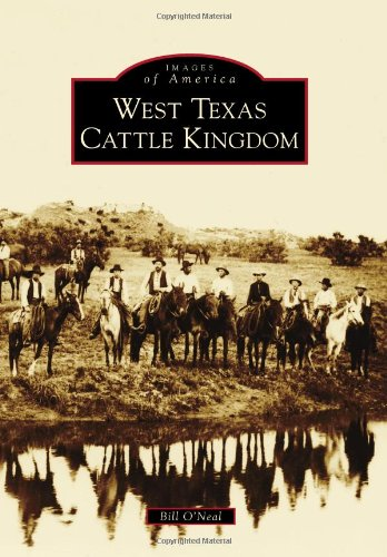 West Texas Cattle Kingdom (Images of America) (Kingdoms Three Image)