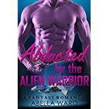 ROMANCE: ALIEN ROMANCE: Abducted by the Alien Warrior (Sci-Fi Abduction Military Fantasy Romance) (Science Fiction Paranormal Young Adult Romance)