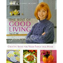The Best of Good Living With Jane Asher: Creative Ideas for Your Family and Home