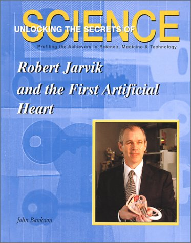 Robert Jarvik and the First Artificial Heart (Unlocking the Secrets of Science) PDF