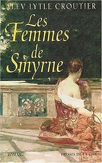 Les femmes de Smyrne : roman, Lytle Croutier, Alev