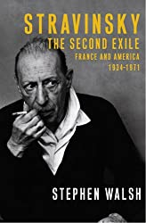 Stravinsky: The Second Exile: France and America, 1934 - 1971: v. 2