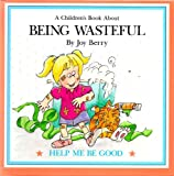 A children's book about being wasteful (Help me be good)