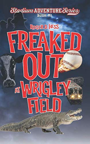 (Freaked Out at Wrigley Field: Stadium Adventure Series #1)