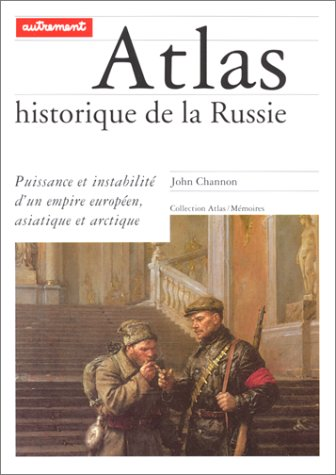 ATLAS HISTORIQUE DE LA RUSSIE. Puissance et instabilité d'un empire européen, asiatique et arctique Broché – 10 septembre 1997 John Channon Editions Autrement 2862607142 749782862607146