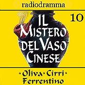 Il mistero del vaso cinese 10 | Carlo Oliva, Massimo Cirri, G. Sergio Ferrentino