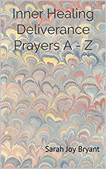 Inner Healing Deliverance Prayers A - Z by [Bryant, Sarah]