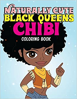 Naturally Cute Black Queens Chibi Coloring Book African American