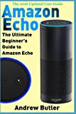 Amazon Echo: The Ultimate Beginner's Guide to Amazon Echo (Amazon Prime, internet device, guide) (Volume 6)