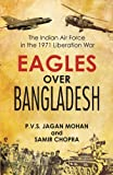 img - for Eagles Over Bangladesh : The Indian Air Force in the 1971 Liberation War book / textbook / text book