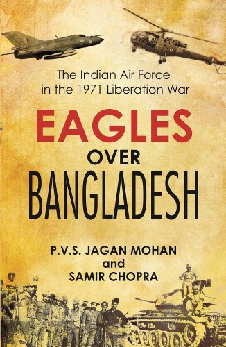 Eagles Over Bangladesh:The Indian Air Force in the 1971 Liberation War