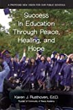 Success in Education Through Peace, Healing, and Hope, Karen J. Rustoven, 0929636724