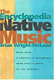 The Encyclopedia of Native Music: More Than a Century of Recordings from Wax Cylinder to the Internet, Brian Wright-McLeod, 0816524475