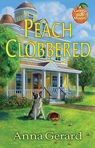 Peach Clobbered: A Georgia B&B Mystery by [Anna Gerard]