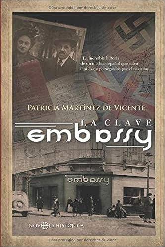 La clave Embassy: Salvados del Holocausto nazi a través de España Salvamento de judíos vía España II Guerra Mundial: Amazon.es: Martinez de Vicente, Patricia: Libros