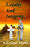 Loyalty and Integrity, W. L. Martin, 0968264603
