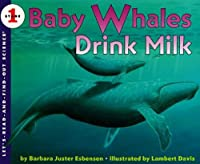 Baby Whales Drink Milk (Let'S-Read-And-Find-Out