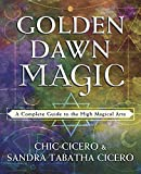 Golden Dawn Magic: A Complete Guide to the High