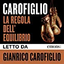 La regola dell'equilibrio Audiobook by Gianrico Carofiglio Narrated by Gianrico Carofiglio