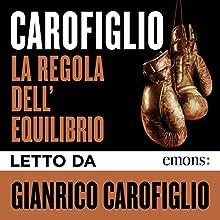 La regola dell'equilibrio Audiobook by Gianrico Carofiglio Narrated by Gianrico Carofiglio