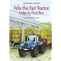 Felix the Fast Tractor Helps to Find Ben: But Where Can He Be? by A. Catherine Cannon (2005-08-06)