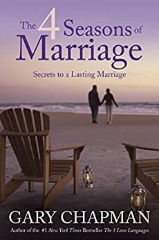 The 4 Seasons of Marriage: Secrets to a Lasting Marriage by [Chapman, Gary]