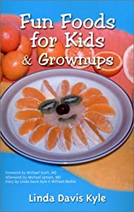 Fun Foods for Kids & Grownups: Your essential guide to family fun & good health