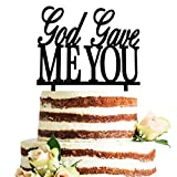 Acrylic God Gave Me You Cake Topper for Wedding, Engagement, Bridal Shower Party Decorations (Black)