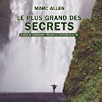 Le plus grand des secrets: Au-delà de l'abondance, trouver la plénitude de la vie   Marc Allen