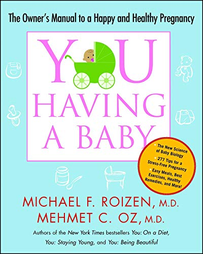 YOU: Having a Baby: The Owner#039s Manual to a Happy and Healthy Pregnancy