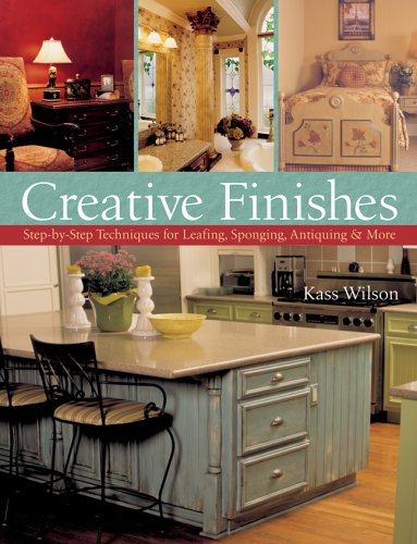 Creative Finishes: Step-by-Step Techniques for Leafing, Sponging, Antiquing & More (Es Finish)