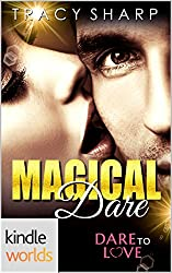 Dare To Love Series: Magical Dare (Kindle Worlds Novella)