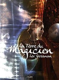 Les magiciens, tome 3 : La terre du magicien par Lev Grossman