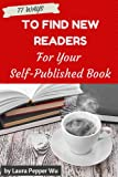77 Ways to Find New Readers for Your Self Published Book! (Book marketing guides)