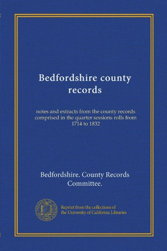 - Bedfordshire county records (v.3): notes and extracts from the county records comprised in the quarter sessions rolls from 1714 to 1832