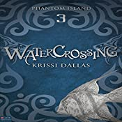 Watercrossing: Phantom Island, Book 3 | Krissi Dallas