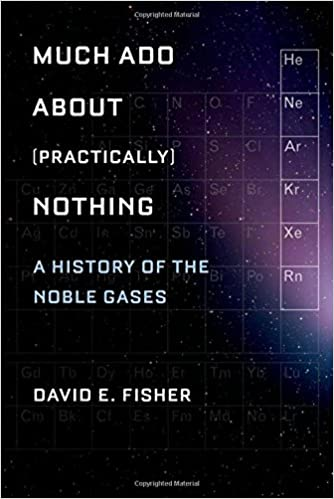 Much Ado About Practically Nothing A History Of The Noble Gases