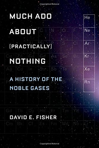 Much Ado about (Practically) Nothing: A History of the Noble Gases