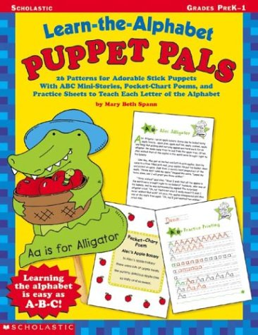 Learn-the-Alphabet Puppet Pals: 26 Patterns for Adorable Stick Puppets With ABC Mini-Stories, Pocket-Chart Poems, and Practice Sheets to Teach Each Letter of the Alphabet
