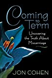 img - for Coming to Term: Uncovering the Truth About Miscarriage book / textbook / text book