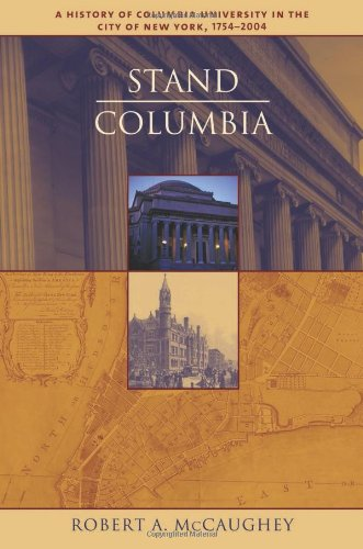 Stand, Columbia: A History of Columbia University in the City of New York, 1754-2004