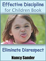Effective Discipline for Children Book - Eliminate Disrespect (Successful Parenting Solutions 1)