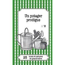 Un potager prodigue: 25 trucs et astuces de grand-mère (French Edition)