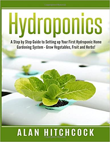 Hydroponics: A Step by Step Guide to Setting up Your First Hydroponic Home Gardening System