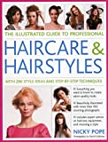 The Illustrated Guide to Professional Haircare and Hairstyles, Nicky Pope, 1780190360