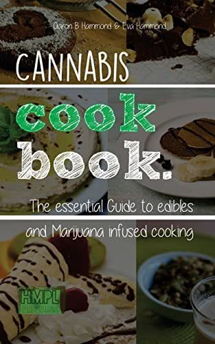 Cannabis Cookbook: The Essential Guide to Edibles and Cooking with Marijuana