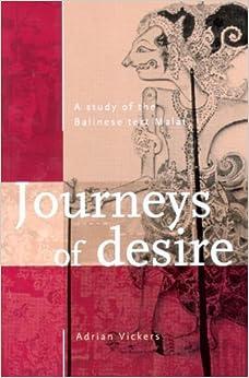 Journeys of Desire: A Study of the Balinese Text Malat (Verhandelingen Van Het Koninklijk Instituut Voor Taal-, Land- En Volkenkunde)