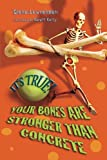 img - for It's True! - Your Bones are Stronger Than Concrete book / textbook / text book
