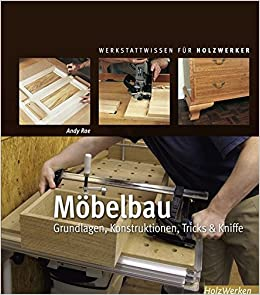 Möbelbau Grundlagen Konstruktionen Tricks Kniffe